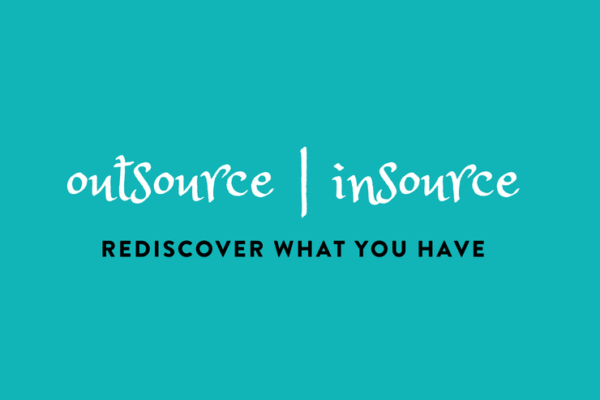 Outsource - Insource - Rediscover what you have