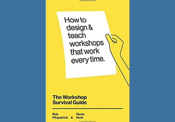 The Workshop Survival Guide: How to design and teach educational workshops that work every time, Rob F